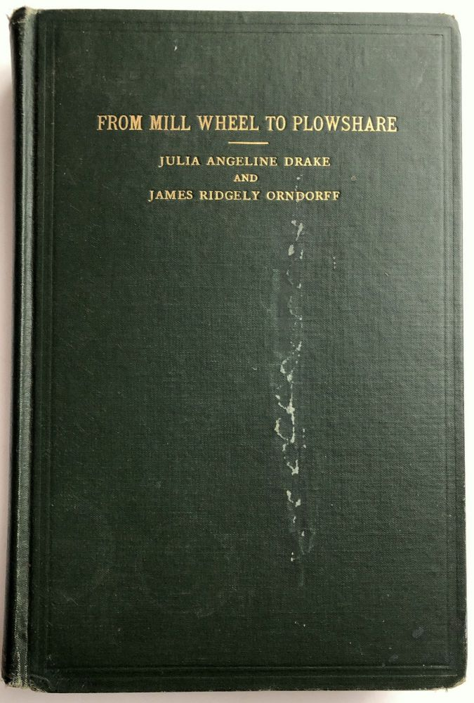 From Mill wheel to Plowshare; the story of the contribution of the Christian Orndorff family to the social and industrial history of the United States. Julia Angeline Drake, James Ridgely Orndorff.