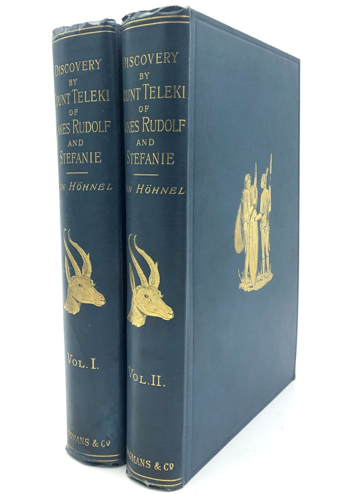 Discovery of Lakes Rudolf and Stefanie. A Narrative of Count Samuel Teleki's Exploring & Hunting Expedition in Eastern Equatorial Africa in 1887 & 1888, 2 volumes. Ritter von Ludwig Höhnel, Nancy Bell trans, N. D'Anvers.