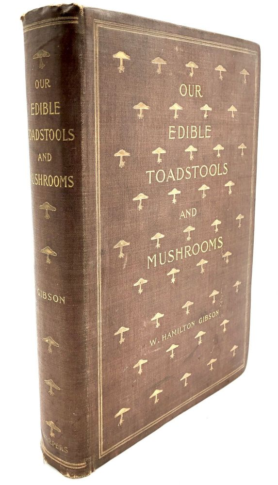 Our Edible Toadstools and Musrooms and How to Distinguish Them. W. Hamilton Gibson.