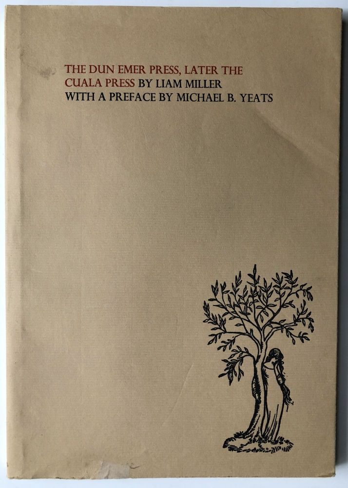 The Dun Emer Press, Later the Cuala Press. With a List of the Books, Broadsides and other Pieces printed at the Press. With a preface by Michael B. Yeats. Liam Miller.