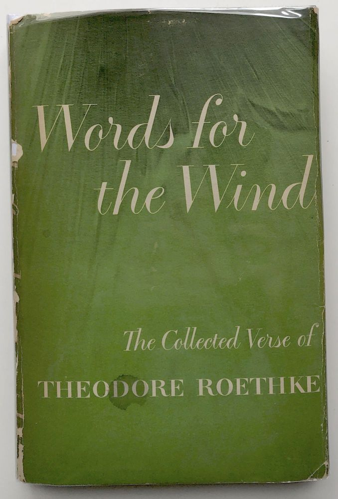 Words for the Wind, Collected Verse. Theodore Roethke.