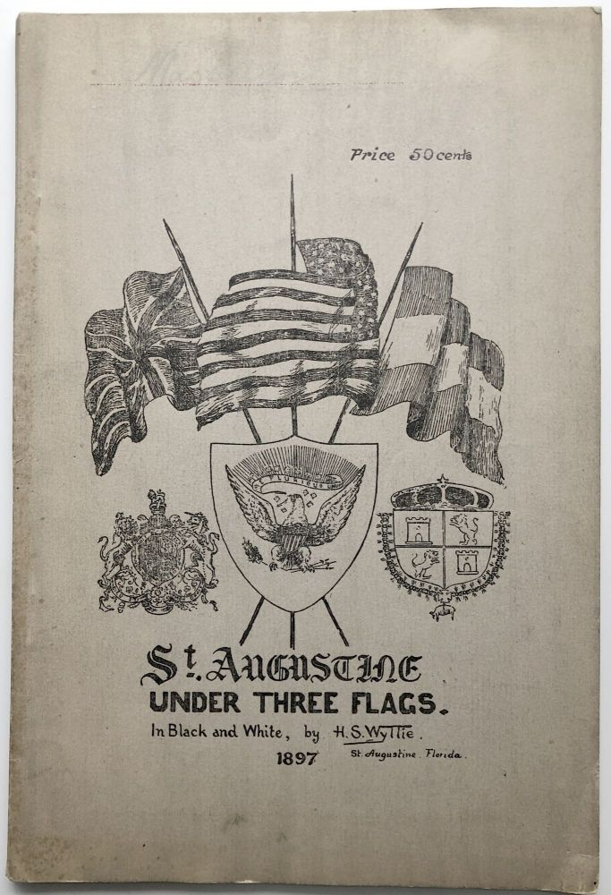 St. Augustine Under Three Flags. H. S. Wyllie.