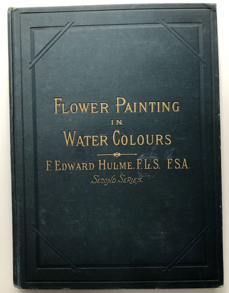 Flower Painting in Water Colours, Second Series. F. Edward Hulme.