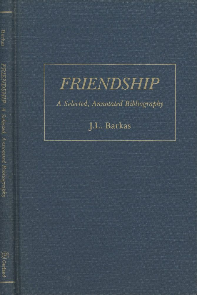 Friendship: A Selected, Annotated Bibliography (Garland Reference Library of Social Science). J. L. Barkas.