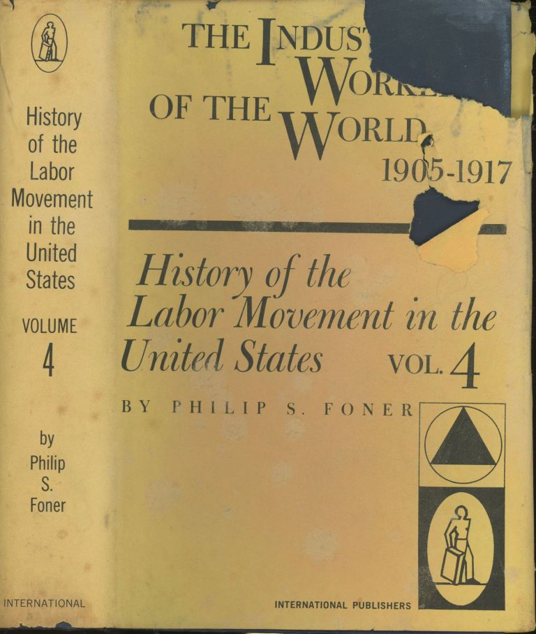 History of the Labor Movement in the United States Volume IV: The Industrial Workers of the World 1905-1917. Philp S. Foner.