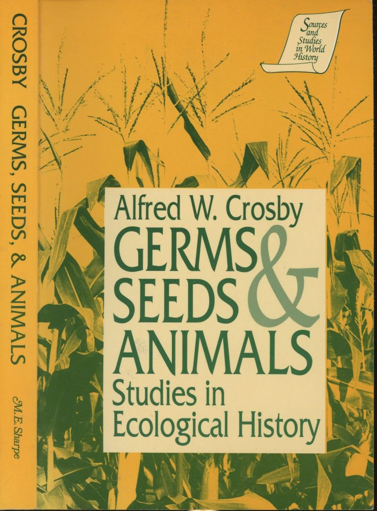 Germs, Seeds and Animals: Studies in Ecological History (Sources and Studies in World History). Alfred W. Crosby.