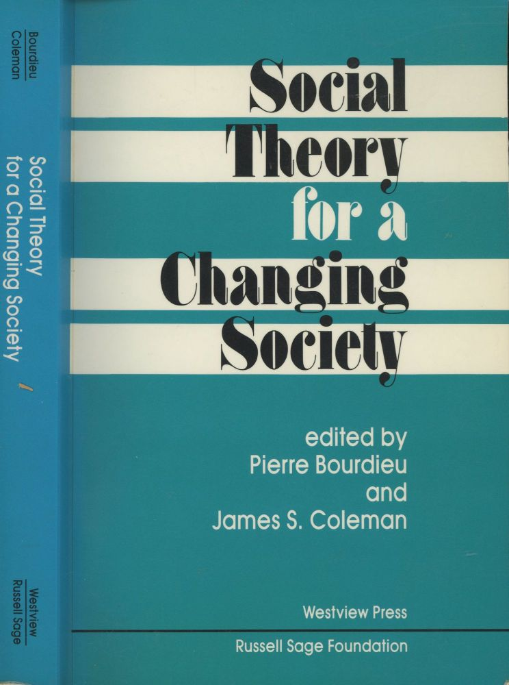 Social Theory for a Changing Society. Pierre Bourdieu, James S. Coleman.