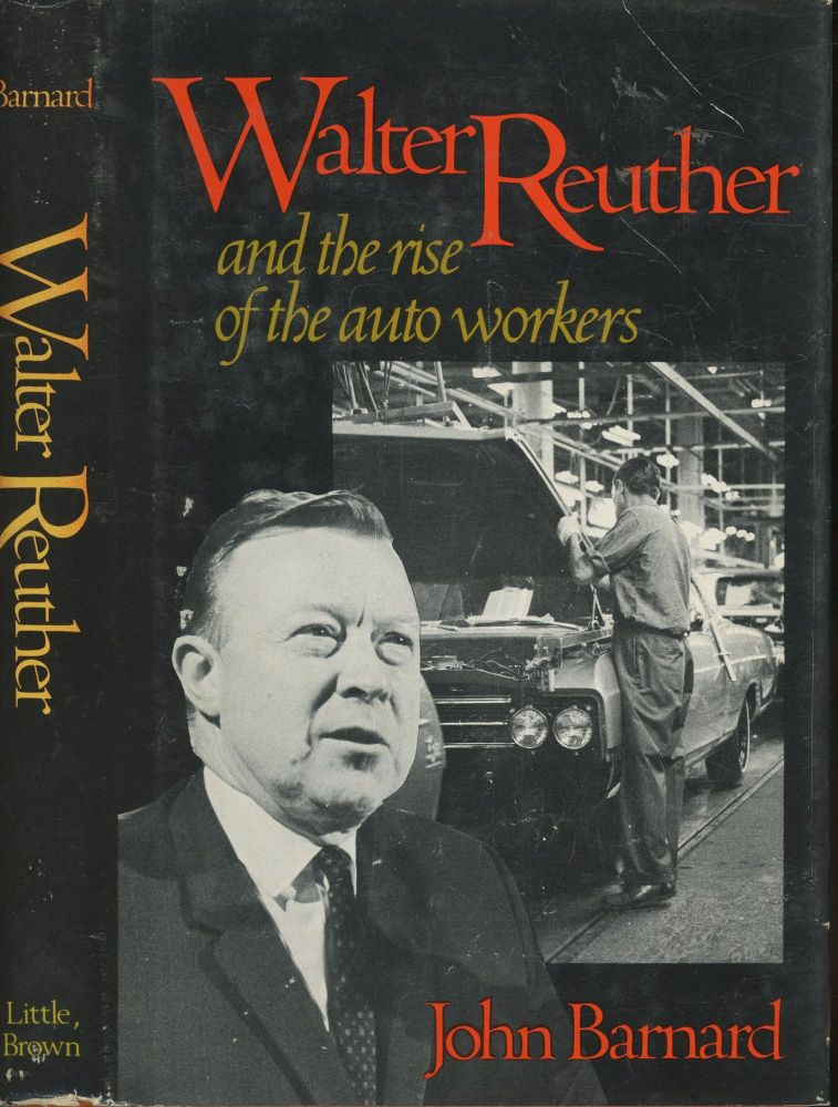 Walter Reuther and the Rise of the Auto Workers. John Barnard, Oscar Handlin.