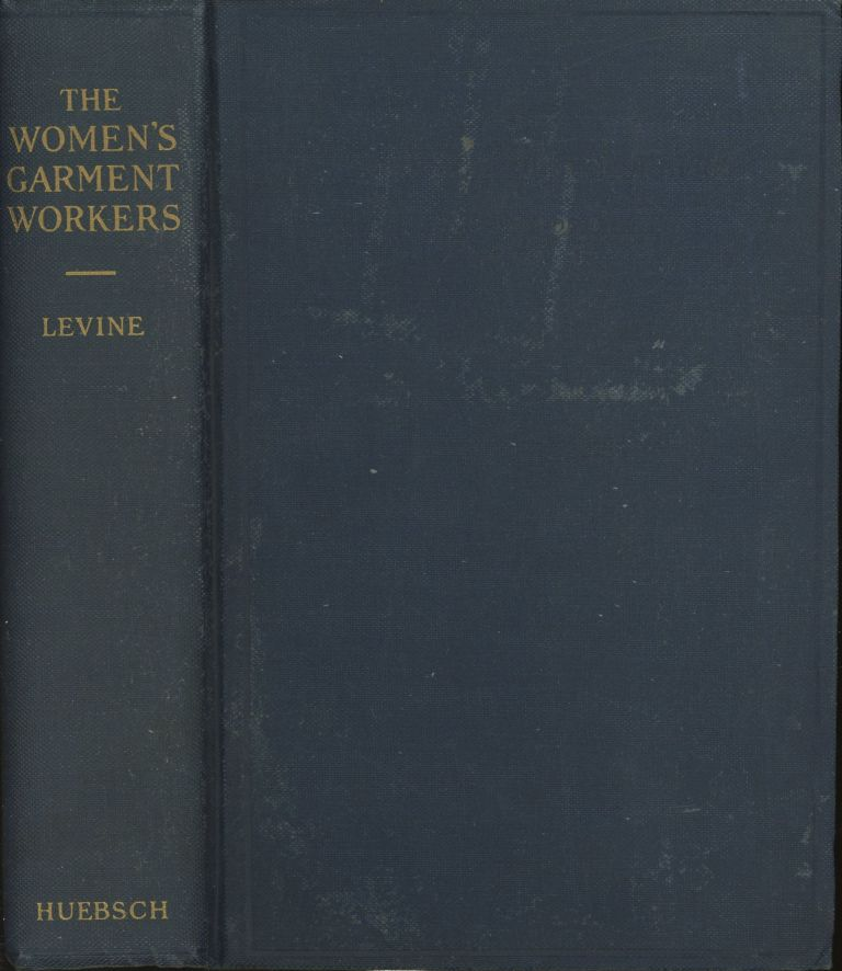 The Women's Garment Workers: A History of the International Ladies Garment Worker' Union. Louis Levine.