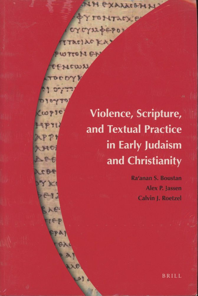 Violence, Scripture, and Textual Practice in Early Judaism and Christianity. Ra'anan S Boustan, Calvin J. Roetzel, Alex P. Jassen.