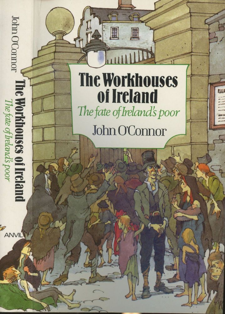 The Workhouses of Ireland: The Fate of Ireland's Poor. John O'Connor.