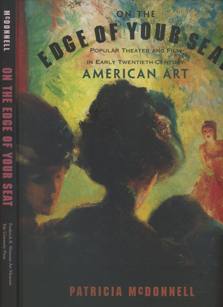 On the Edge of Your Seat: Popular Theater and Film in Early Twentieth-Century American Art. Patricia McDonnell.