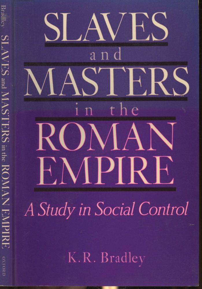 Slaves and Masters in the Roman Empire: A Study in Social Control. K. R. Bradley.