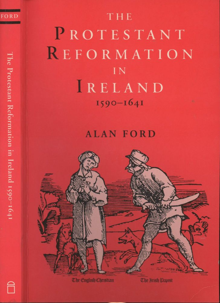 The Protestant Reformation in Ireland 1590-1641. Alan Ford.