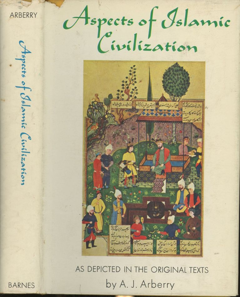 Aspects of Islamic Civilization As Depicted in the Original Texts. A. J. Arberry.