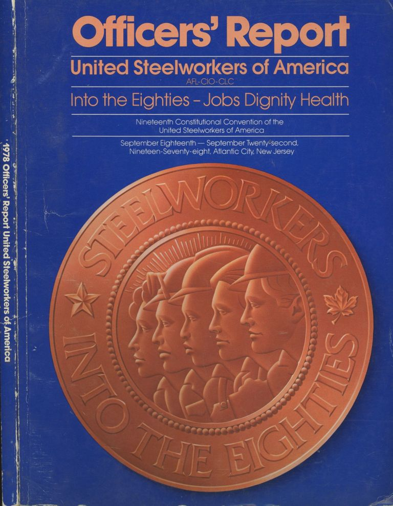 Officers' Report United Steelworkers of America (AFL_CIO_CLC) : Into the Eighties- Jobs, Dignity, Health. United Steelworkers of America.