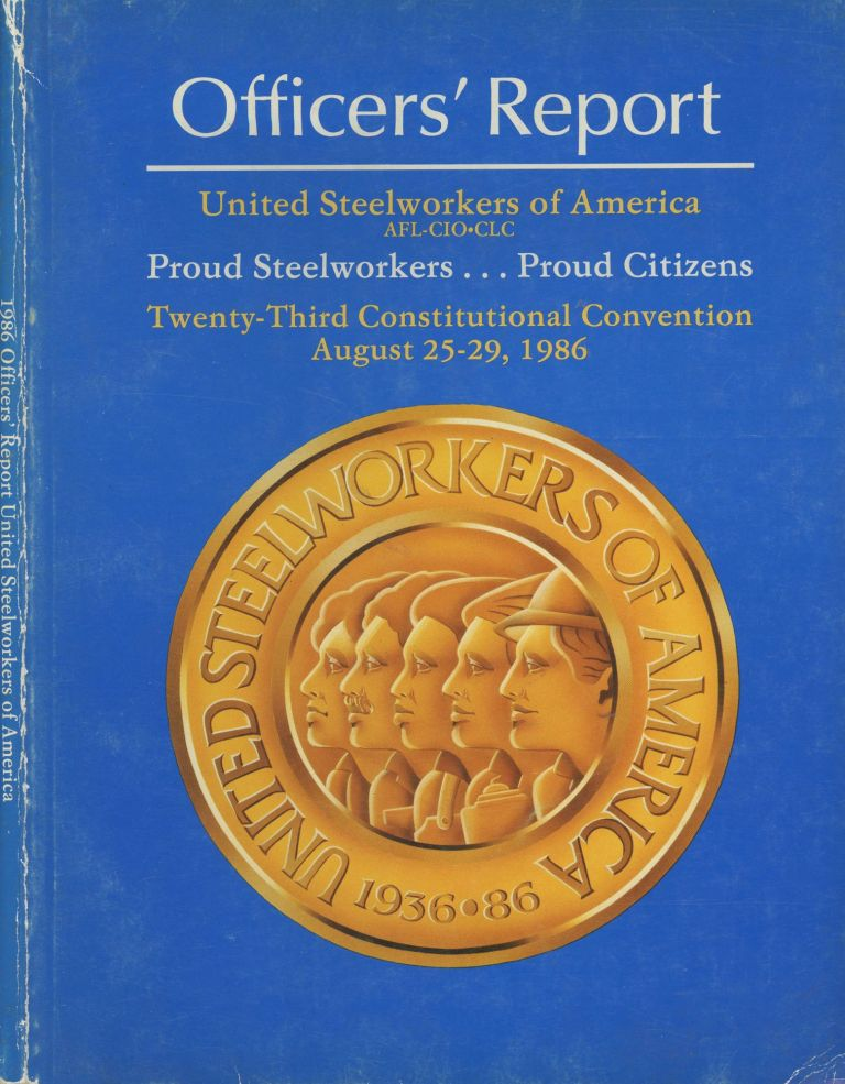 Officers' Report United Steelworkers of America (AFL_CIO_CLC) : Twenty-Third Constitutional Convention. United Steelworkers of America.