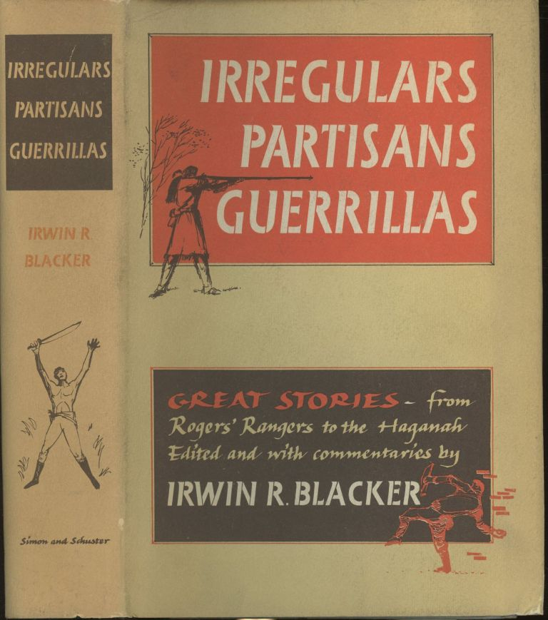 Irregulars, Partisans, Guerrillas: Great Stories From Rogers' Rangers to the Haganah. Irwin R. Blacker.