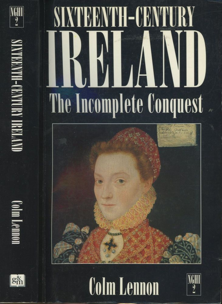 Sixteenth-Century Ireland: The Incomplete Conquest (New Gill history of Ireland). Colm Lennon.