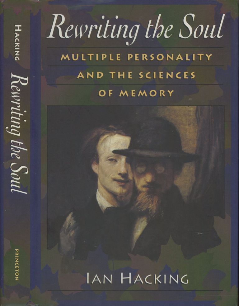 Rewriting the Soul: Multiple Personality and the Sciences of Memory. Ian Hacking.