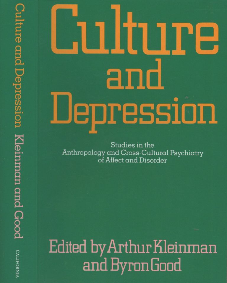 Culture and Depression: Studies in the Anthropology and Cross-Cultural Psychiatry of Affect and Disorder (Culture & Depression). Arthur Kleinman, Byron Good.