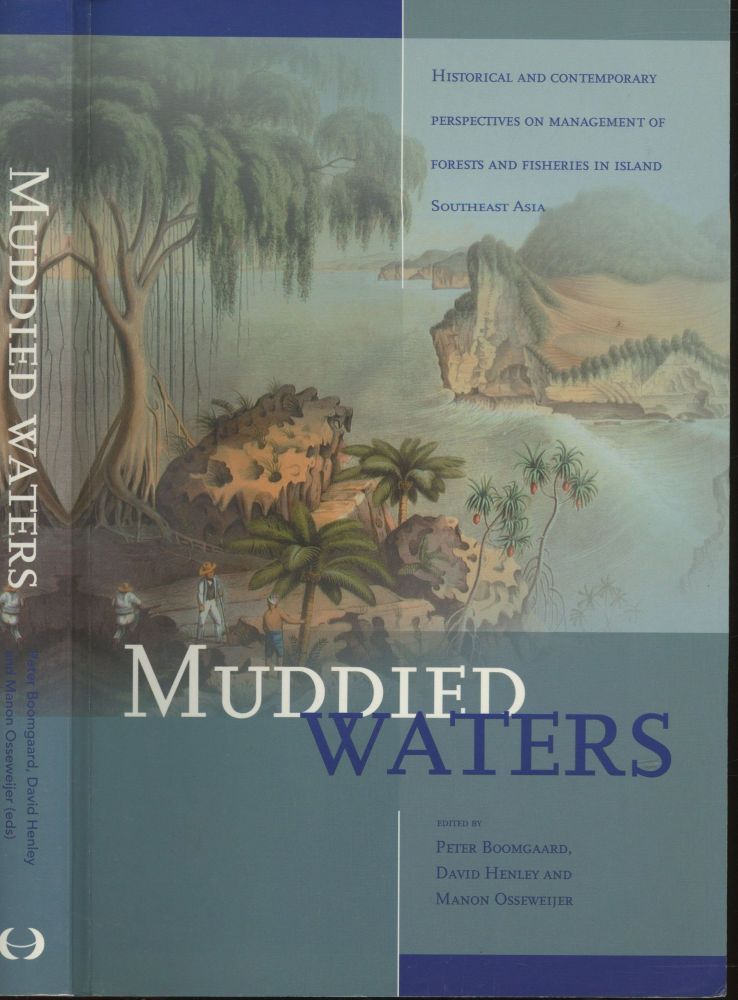 Muddied Waters: Historical And Contemporary Perspectives on Management of Forests And Fisheries in Island Southeast Asia. Peter Boomgaard, David Henley, Manon Ossewijer.