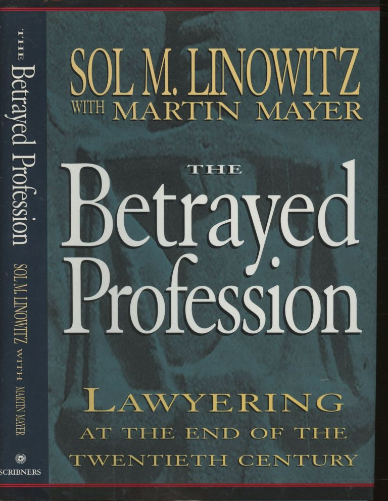 The Betrayed Profession: Lawyering at the End of the Twentieth Century. Sol M. Linowitz, Martin Mayer.