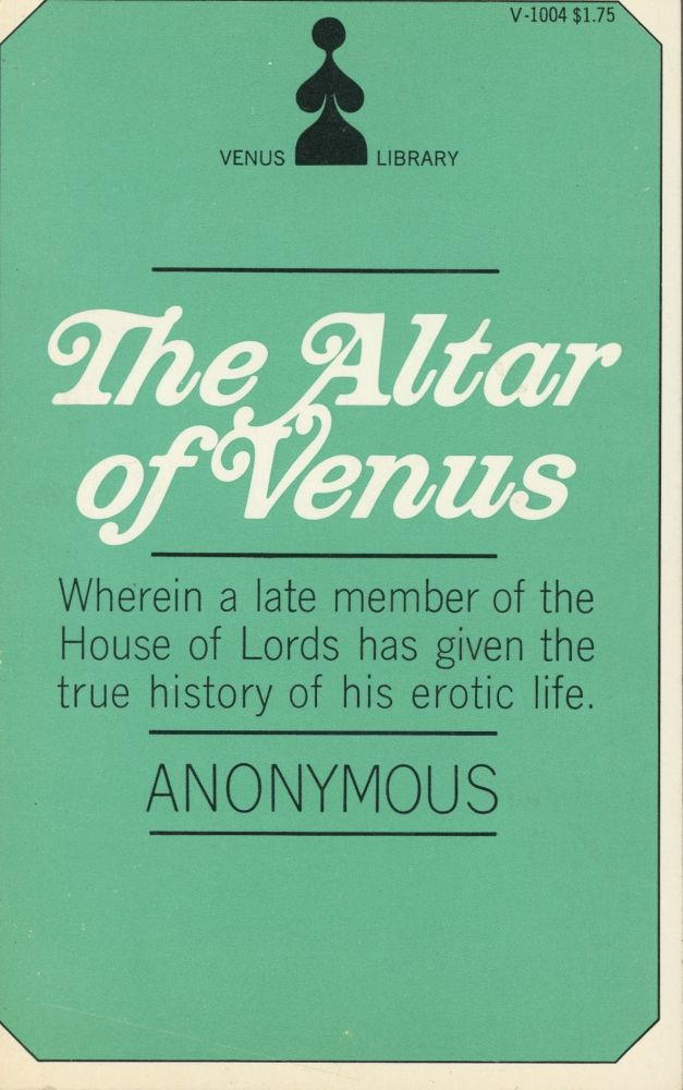The Altar of Venus: Wherein a Late Member of the House of Lords has Given the True History of his Erotic Life. Anonymous.