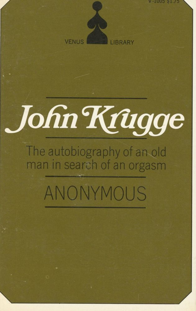 John Krugge: The Autobiography of an Old Man in Search of an Orgasm. Anonymous.