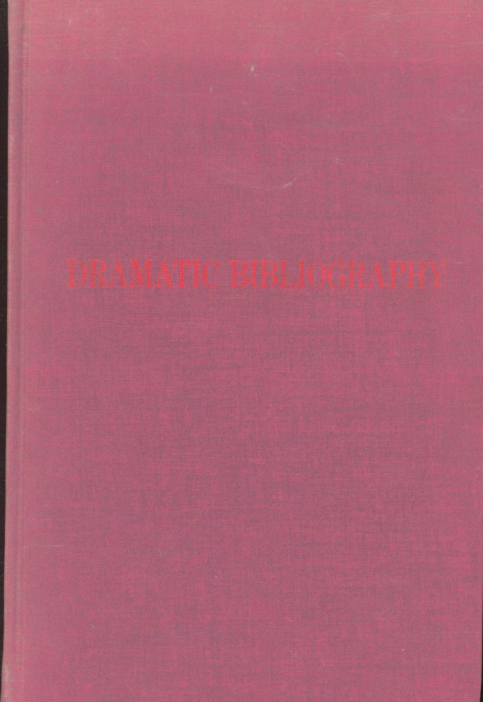 Dramatic Bibliography: An Annotated List of Books on the History and Criticism of the Drama and Stage and on the Allied Arts of the Theater. Blanch M. Baker.
