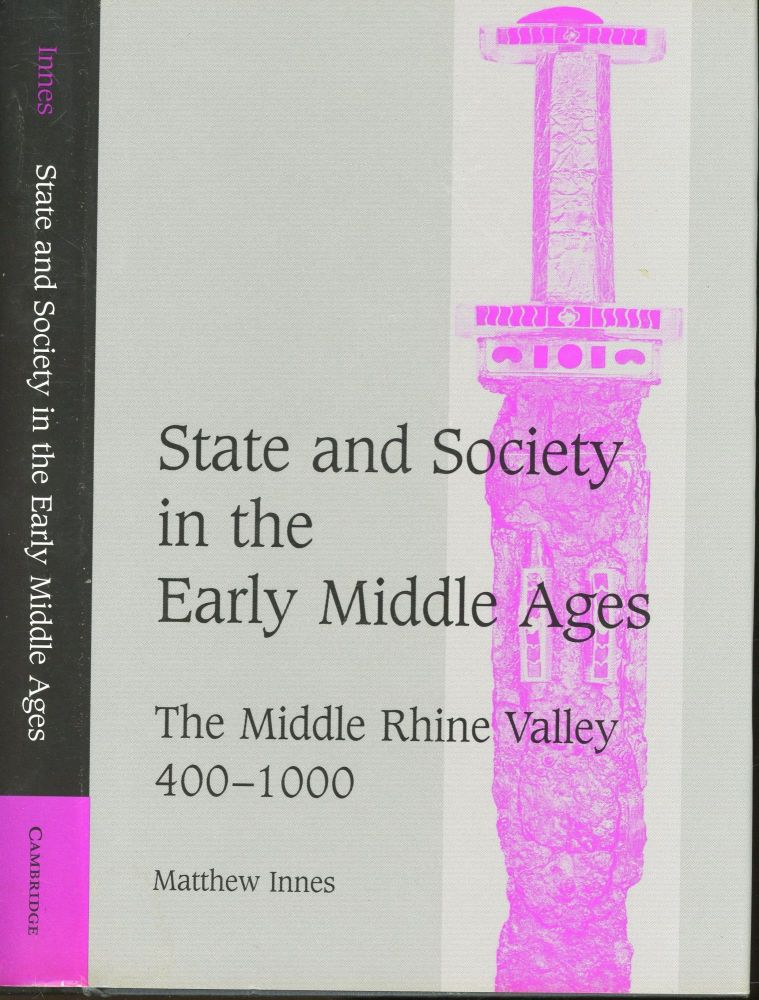 State and Society in the Early Middle Ages: The Middle Rhine Valley 400-1000 (Cambridge Studies in Medieval Life and Thought). Natthew Innes.