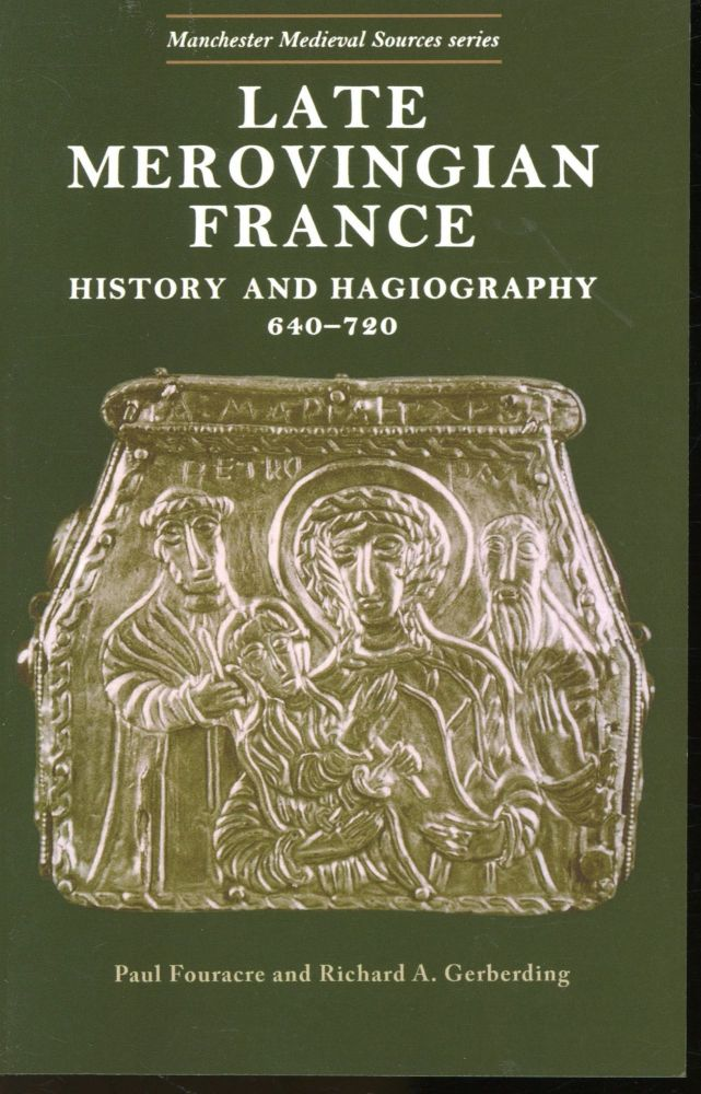 Late Merovingian France: History and Hagiography 640-720 (Manchester Medieval Sources Series). Paul Fouracre, Richard A. Gerberding.