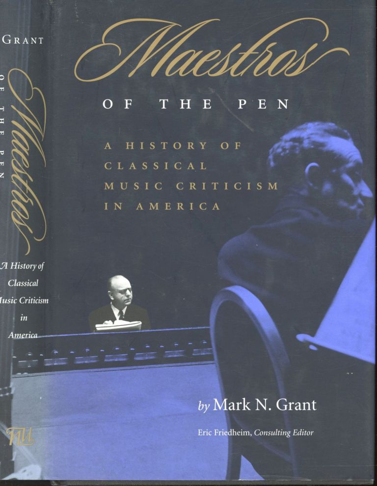 Maestros of the Pen: A History of Classical Music Criticism in America. Mark N. Grant.