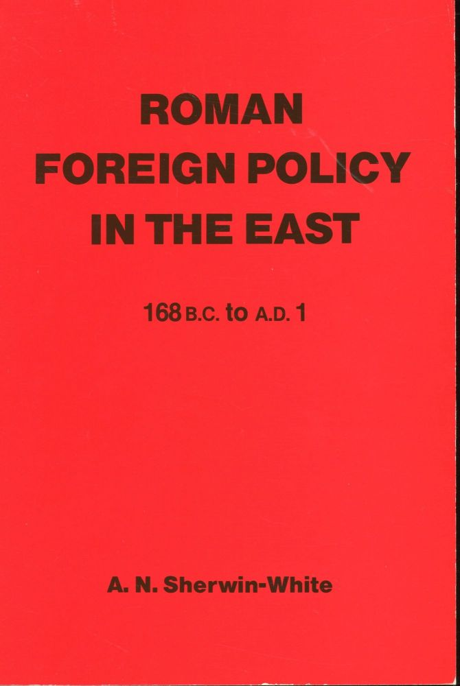 Roman Foreign Policy in the East 168B.C to A.D 1. A. N. Sherwin-White.