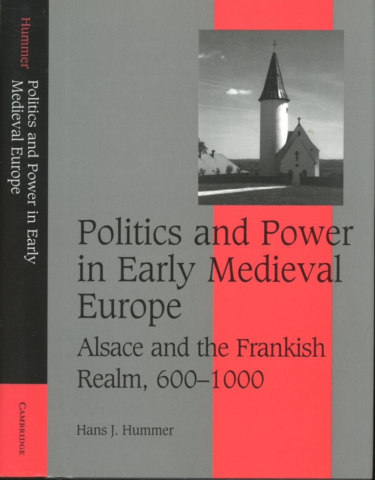 Politics and Power in Early Medieval Europe: Alsace and the Frankish Realm, 600-1000. Hans J. Hummer.
