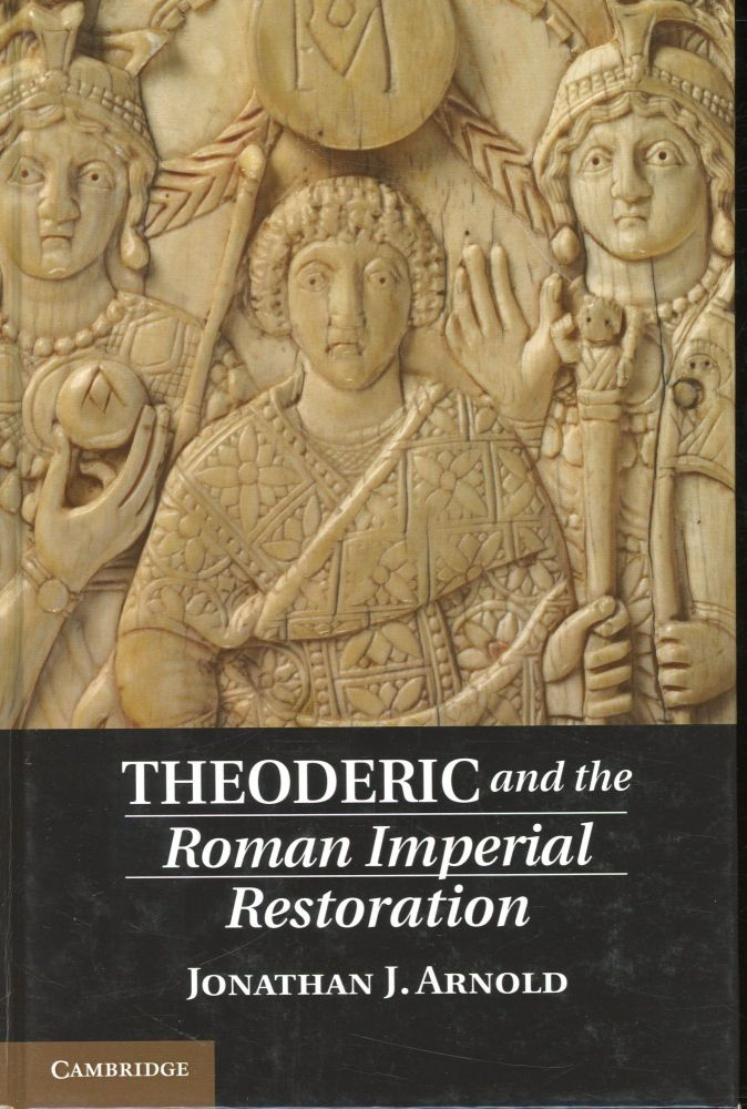 Theoderic and the Roman Imperial Restoration. Jonathan J. Arnold.