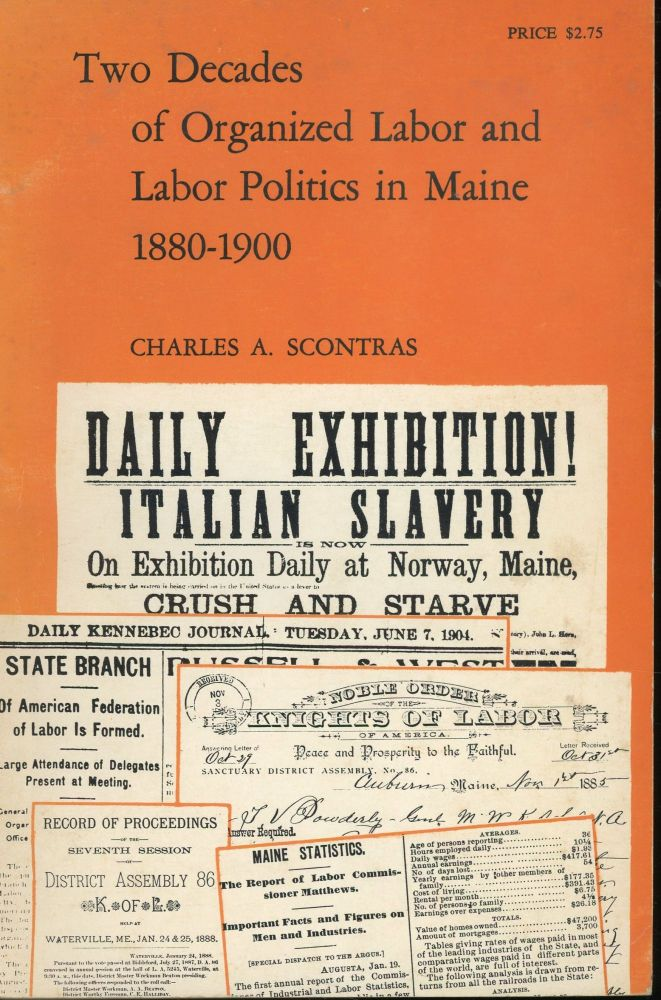 Two Decades of Organized Labor and Labor Politics in Maine 1880-1900. Charles A. Scontras.