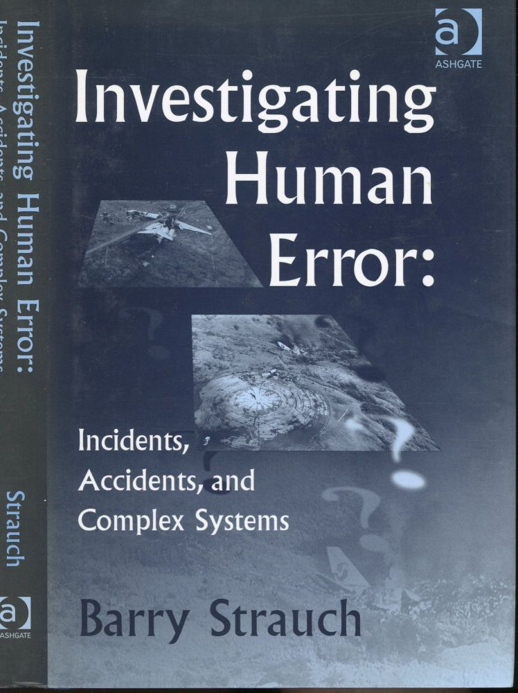 Investigating Human Error: Incidents, Accidents, and Complex Systems. Barry Strauch.