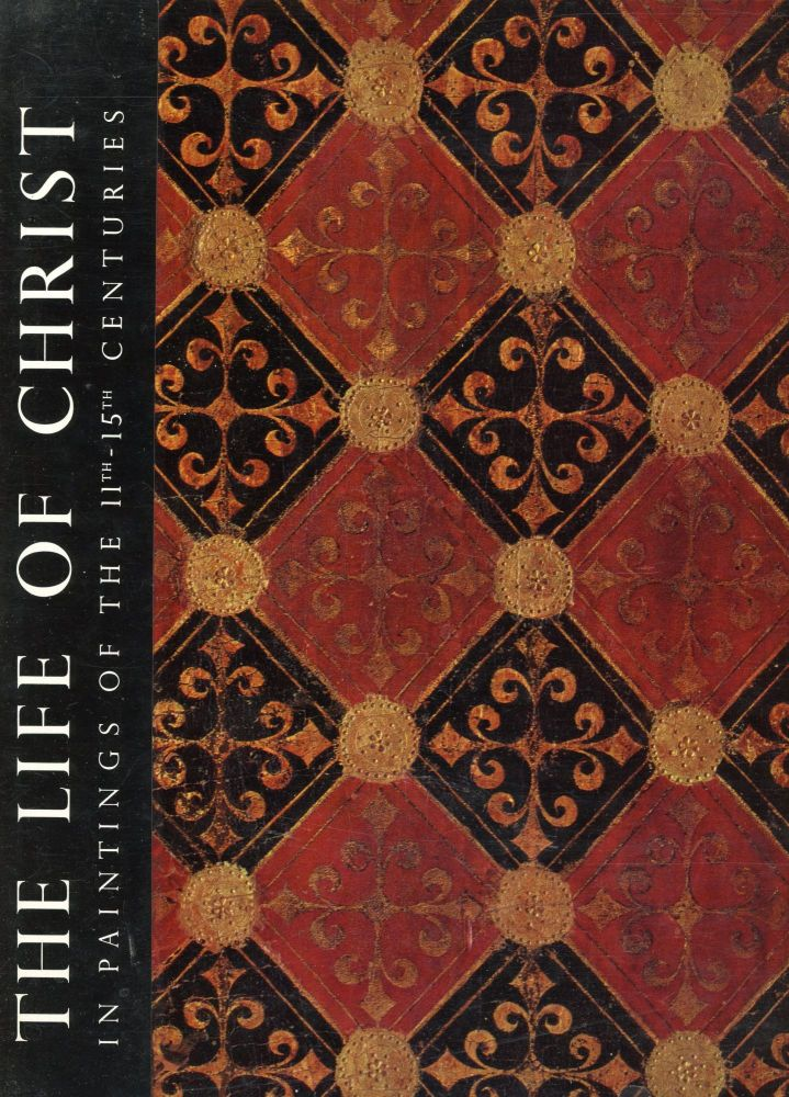 The Life of Christ in Paintings of the 11th-15th Centuries. John Rothenstein, David Walters, Introduction, Translation.