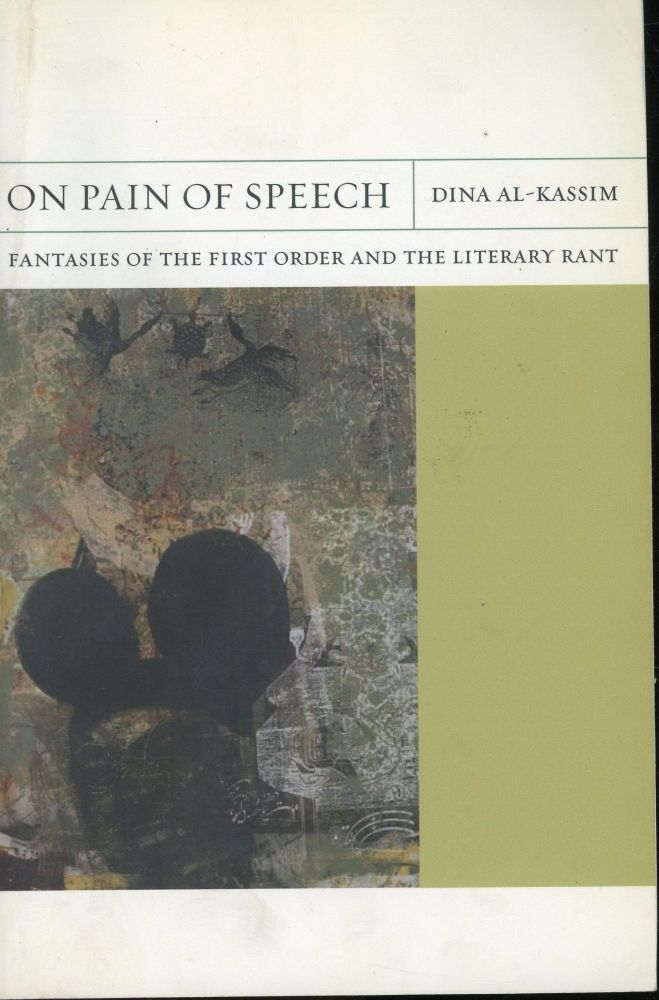 On Pain of Speech: Fantasies of the First Order and the Literary Rant. Dina Al-Kassim.