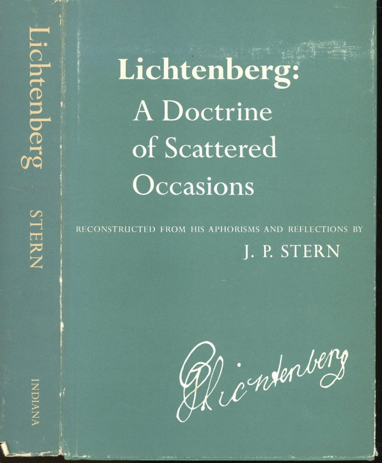 Lichtenberg: A Doctrine of Scattered Occasions (Reconstructed fromhis Aphorisms and Reflections). J. P. Stern.