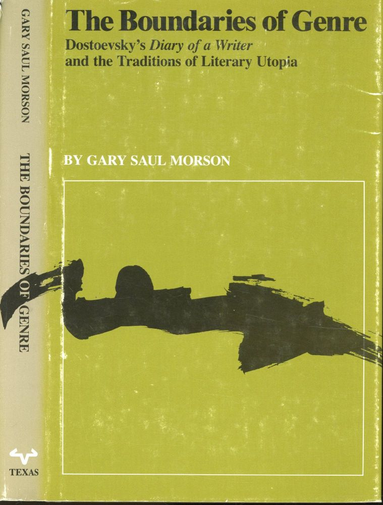 The Boundaries of Genre: Dostoevsky's Diary of a Writer and the Traditions of Literary Utopia. Gary Saul Morson.