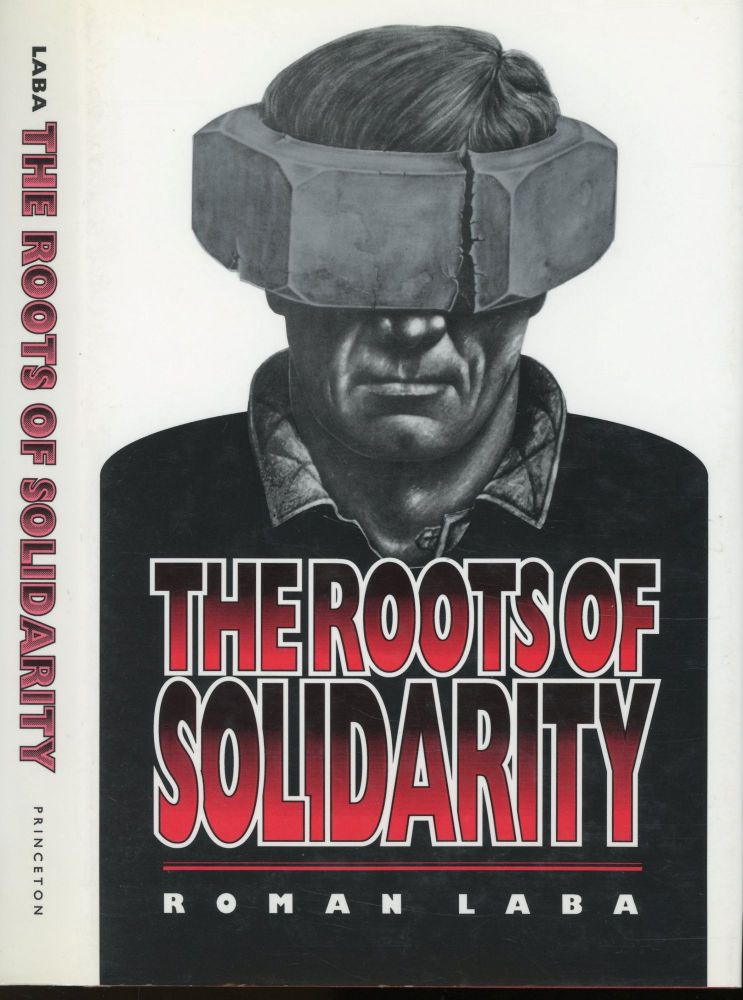 The Roots of Solidarity: A Political Sociology of Poland's Working-Class Democratization. Roman Laba.