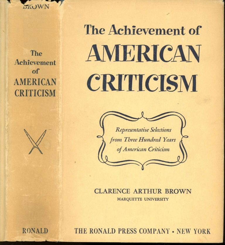 The Achievement of American Criticism: Representative Selections from Three Hundred Years of American Criticism. Clarence Arthur: Harry Hayden Clark Brown, Foreword.