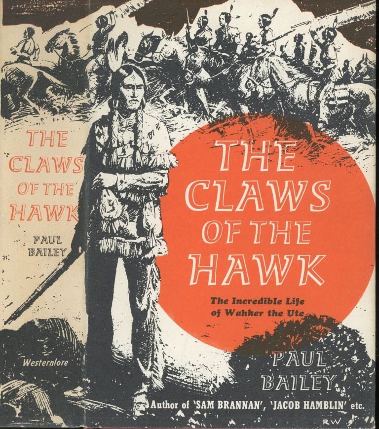 The Claws of the Hawk: The Incredible Life of Wahker the Ute. Paul Bailey.