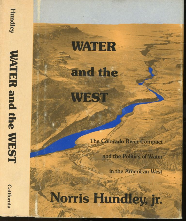 Water and the West: The Colorado River Compact and the Politics of Water in the American West. Norris Hundley Jr.