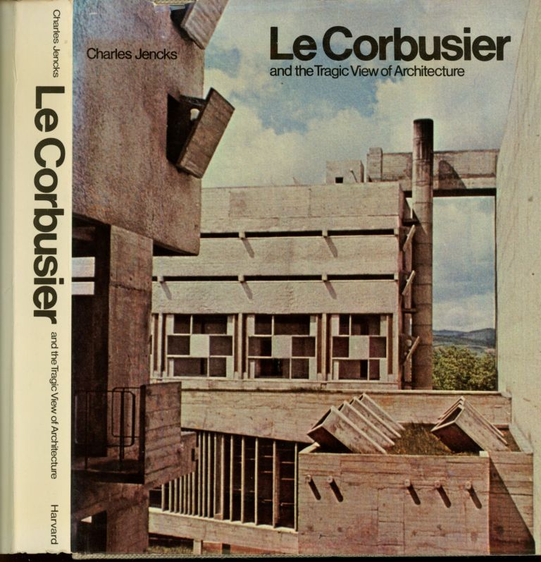 Le Courbusier and the Tragic View of Architecture. Charles Jencks.