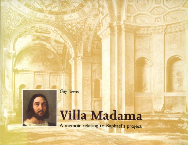 Villa Madama: A Memoir Relating to Raphael's Project. Guy Dewez.