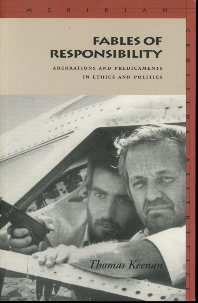 Fables of Responsibility: Abberations and Predicaments in Ethics and Politics. Thomas Keenan.