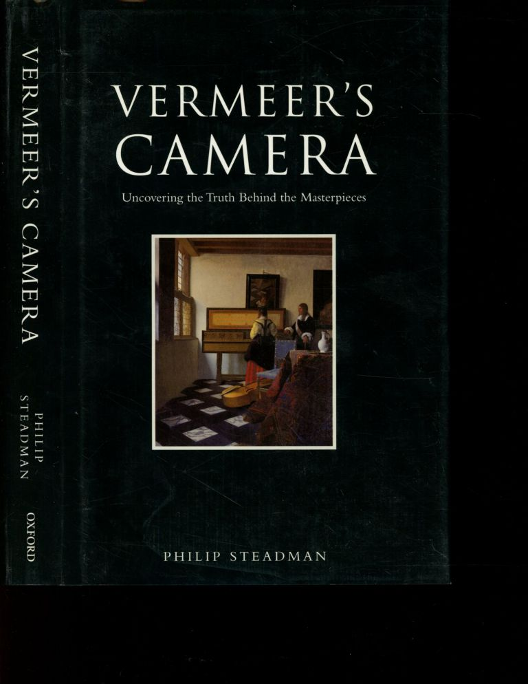 Vermeer's Camera: Uncovering the Truth Behind the Masterpieces. Philip Steadman.